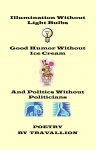 Illumination Without Bulbs,Good Humor Without Ice Cream,And Politic Without Politicians